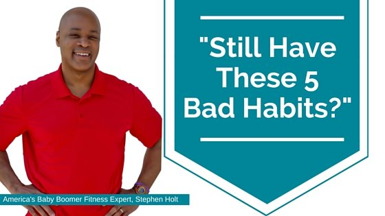 Still Have These 5 Bad Habits?