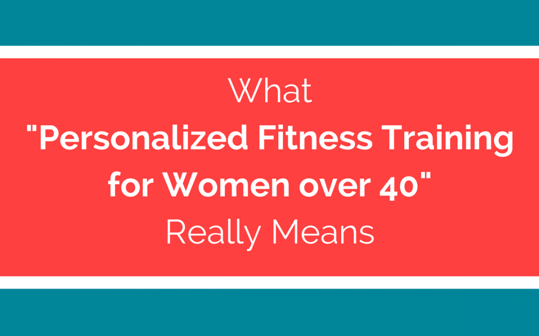 "What ""Personalized Fitness for Women Over 40"" Really Means"