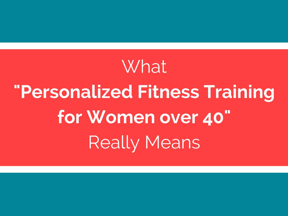 """What """"Personalized Fitness for Women Over 40"""" Really Means"""